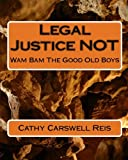 Legal Justice NOT, Cathy Carswell Reis, 1453677879