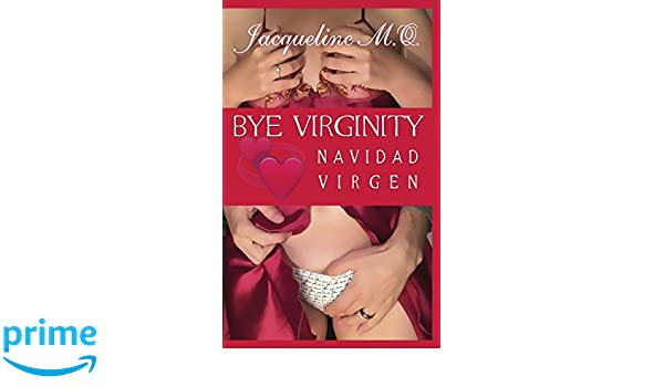 Amazon.com: Bye Virginity: Navidad Virgen (Spanish Edition) (9781973857181): Jacqueline M.Q., Ion Iacob: Books