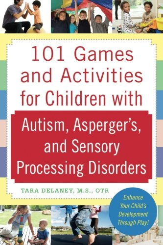 101 Games and Activities for Children With Autism Asperger and Sensory Processing Disorders