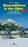 Rennradfahren in den Alpen. Ausgewählte Touren über die schönsten Alpenpässe
