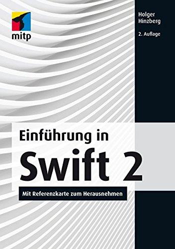 Einführung in Swift 2: Mit Referenzkarte zum Herausnehmen (mitp Professional) Broschiert – 22. November 2015 Holger Hinzberg 3958453163 Programmiersprachen Apple Computer