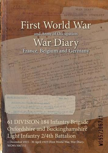 Download 61 Division 184 Infantry Brigade Oxfordshire and Buckinghamshire Light Infantry 2/4th Battalion: 1 December 1915 - 30 April 1919 (First World War, War Diary, Wo95/3067/1) PDF
