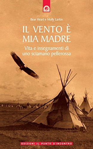 il-vento-e-mia-madre-vita-e-insegnamenti-di-uno-sciamano-pellerossa-saggezza-pellerossa-italian-edit
