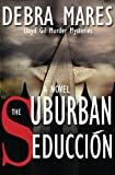 The Suburban Seduccion, Debra Mares, 0985089369