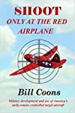 SHOOT Only at the Red Airplane, Bill Coons, 1430307153