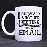 """Competitive Quality Funny Quotes""""I survived another meeting that should have been an email"""" Ceramic White Mug"""