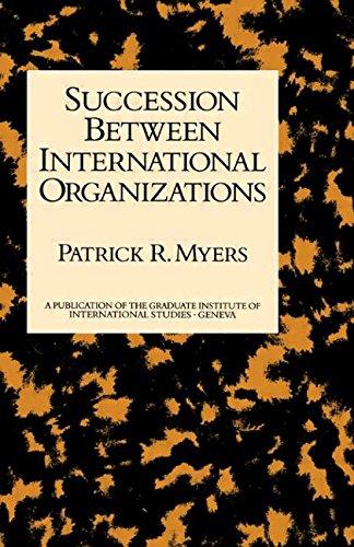 Succession Between International Organizations (A Publication of the Graduate Institute of International Studies, Geneva)