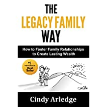 The Legacy Family Way: How to Foster Family Relationships to Create Lasting Wealth