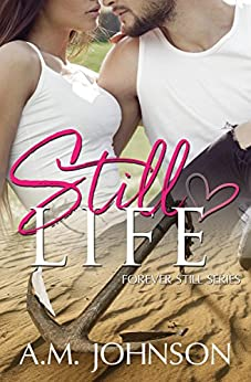 Still Life (Forever Still Series Book 1) by [Johnson, A.M.]
