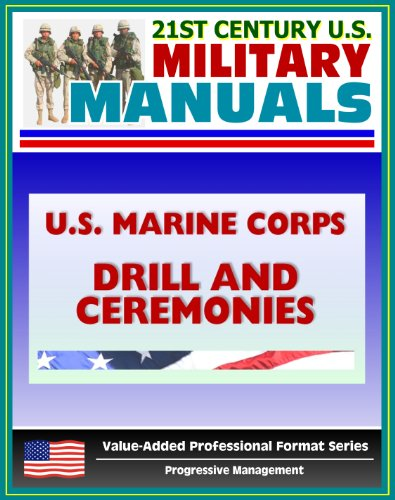 21st Century U.S. Military Manuals: U.S. Marine Corps (USMC) Drill and Ceremonies Manual - Part One, General Drill, Ceremonies, Commands, Flags, Formations, Manual of Arms, Rifle Salute (Manual Marine Drill)