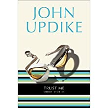 Trust Me: Short Stories Audiobook by John Updike Narrated by John Updike