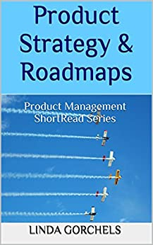 Product Strategy & Roadmaps: Product Management ShortRead Series by [Gorchels, Linda]