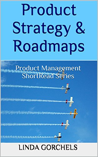 product strategy roadmaps product management shortread series by gorchels linda