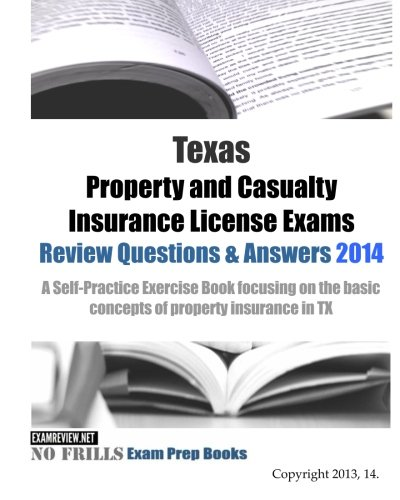 Download Texas Property and Casualty Insurance License Exams Review Questions & Answers 2014: A Self-Practice Exercise Book focusing on the basic concepts of property insurance in TX Pdf