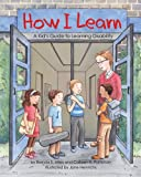 How I Learn: : A Kid's Guide to Learning Disability (Mom's Choice Award Recipient)