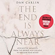 The End Is Always Near: Apocalyptic Moments, from the Bronze Age Collapse to Nuclear Near Misses