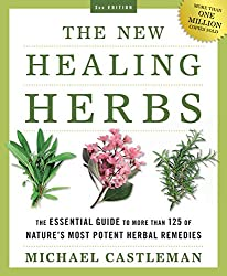 The New Healing Herbs: The Essential Guide to More Than 125 of Nature's Most Potent Herbal Remedies