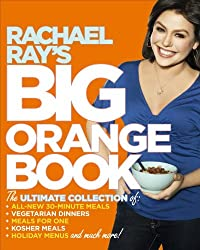 Rachael Ray's Big Orange Book: Her Biggest Ever Collection of All-New 30-Minute Meals Plus Kosher Meals, Meals for One, Veggie Dinners, Holiday Favorites, and Much More!