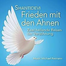 Frieden mit den Ahnen: Zwei heilende Reisen der Versöhnung Hörbuch von  Shantidevi Gesprochen von:  Shantidevi
