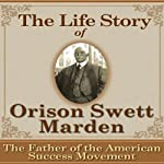 The Life Story of Orison Swett Marden: The Father of the American Success Movement | Richard Gorham,Margaret Connolly