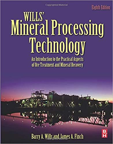 An Introduction to the Practical Aspects of Ore Treatment and Mineral Recovery Wills Mineral Processing Technology