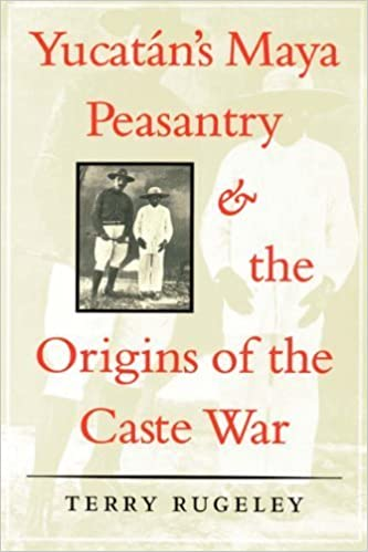 YucatEn's Maya Peasantry and the Origins of the Caste War (Symposia on Latin America Series) by Terry Rugeley (1996-01-01)