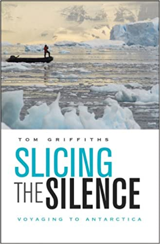 Ebooks downloaden gratis epub Slicing the Silence: Voyaging to Antarctica CHM by Tom Griffiths