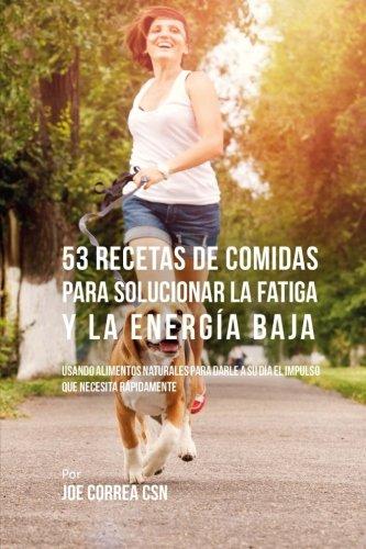 53 Recetas De Comidas Para Solucionar La Fatiga y La Energía ...