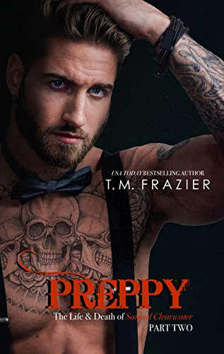 Preppy: The Life and Death of Samuel Clearwater Part TWO (King Series Book 6) by [Frazier, T.M.]