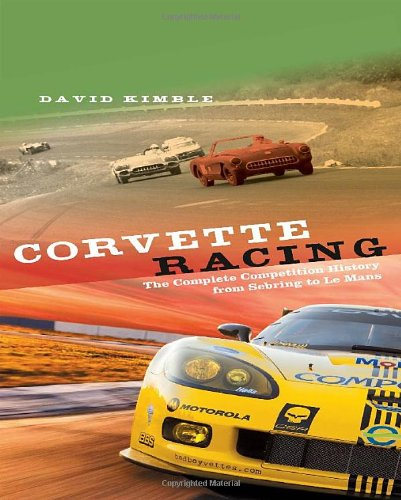 Corvette Racing: The Complete Competition History from Sebring to Le (Corvette Racing)
