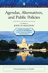 Agendas, Alternatives, and Public Policies, Update Edition, with an Epilogue on Health Care (2nd Edition) (Longman Classics in Political Science)