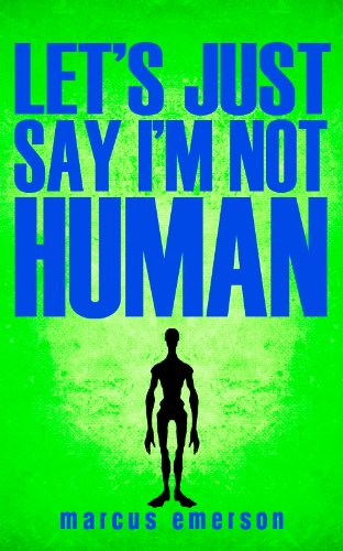 Let's Just Say I'm Not Human