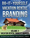Do-it-Yourself Vacation Rental Branding: Vacation Rental Owner's Manual (Volume 2)