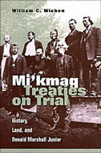 Mi'kmaq Treaties on Trial: History, Land, and Donald Marshall Junior pdf