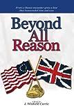 Beyond All Reason, J. Winfield Currie, 1425798047