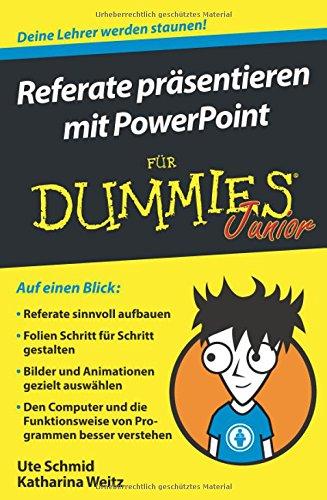 Referate präsentieren mit PowerPoint für Dummies Junior Taschenbuch – 23. August 2017 Ute Schmid Katharina Weitz Wiley-VCH 3527713964