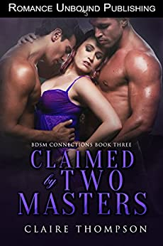 Claimed by Two Masters (BDSM Connections Book 3) by [Thompson, Claire]