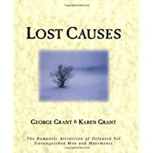Lost Causes: The Romantic Attraction of Defeated Yet Unvanquished Men & Movements