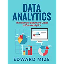 Data Analytics: The Ultimate Beginner's Guide to Data Analytics
