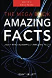 **Updated and improved for 2016** Amazing Fact Books  Want to learn more about the world around you? Looking for the best fact books on Amazon? With over 2,000 mind-blowing facts, The MEGA Book of Amazing Facts is your one-stop-shop for worldly knowl...