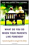 img - for What Do You Do When Your Parents Live Forever?: A practical guide to caring for the elderly book / textbook / text book