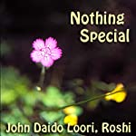 Nothing Special: Nanquan's Nothing Special | John Daido Loori Roshi