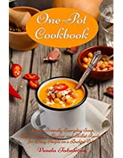 One-Pot Cookbook: Family-Friendly Everyday Soup, Casserole, Slow Cooker and Skillet Recipes for Busy People on a Budget Vol 2: Dump Dinners and One-Pot Meals