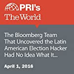 The Bloomberg Team That Uncovered the Latin American Election Hacker Had No Idea What It Would Find | David Leveille