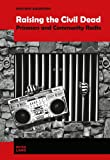 Raising the Civil Dead : Prisoners and Community Radio, Anderson, Heather, 3034310455