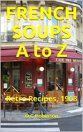 FRENCH SOUPS A to Z: Retro Recipes, 1908 by D C Robinson