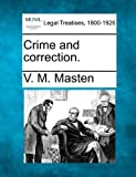 Crime and Correction, V. M. Masten, 1240123094