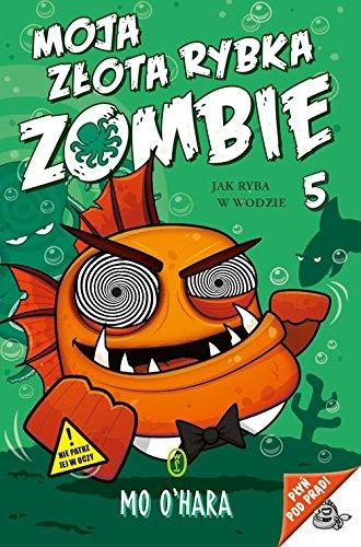 Read Online Moja zlota rybka zombie, czesc 5 PDF