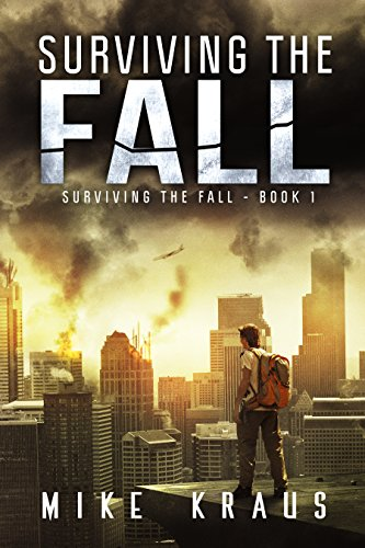 Surviving the Fall: Book 1 of the Thrilling Post-Apocalyptic Survival Series: (Surviving the Fall Series - Book 1) by [Kraus, Mike]