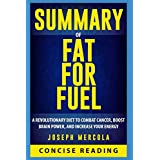 Zusammenfassung of Fat for Fuel: A Revolutionary Diet to Combat Cancer, Boost Brain Power, and Increase Your Energy By Dr. Joseph Mercola